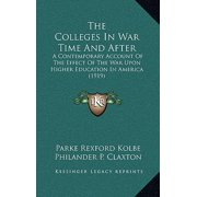 The Colleges in War Time and After : A Contemporary Account of the Effect of the War Upon Higher Education in America (1919)