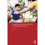 Chinese Masculinities in a Globalizing World - eBook