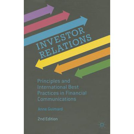 Investor Relations : Principles and International Best Practices in Financial (Investor Relations Best Practices)