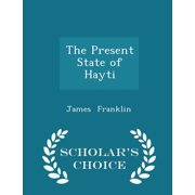 The Present State of Hayti - Scholar's Choice Edition