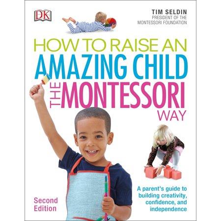 How To Raise An Amazing Child the Montessori Way, 2nd