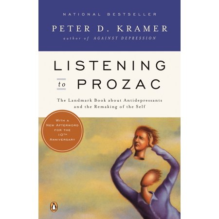 Listening to Prozac : A Psychiatrist Explores Antidepressant Drugs and the Remaking of the Self: Revis ed (Best Antidepressant Drugs Depression)
