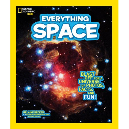 National Geographic Kids Everything Space : Blast Off for a Universe of Photos, Facts, and Fun!