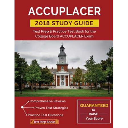 Accuplacer Study Guide 2018 : Test Prep & Practice Test Book for the College Board Accuplacer