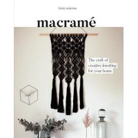 Macrame : The Craft of Creative Knotting for Your Home