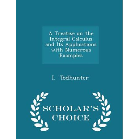 A Treatise on the Integral Calculus and Its Applications with Numerous Examples - Scholar's Choice