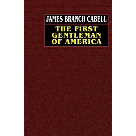 The First Gentleman of America : A Comedy of