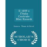 Il 1859 E l'Italia Centrale : Miei Ricordi - Scholar's Choice Edition