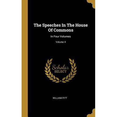 The Speeches in the House of Commons : In Four Volumes; Volume 4