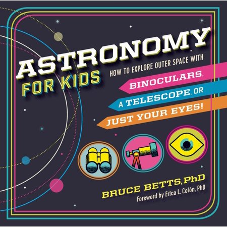 Astronomy for Kids: How to Explore Outer Space with Binoculars, a Telescope, or Just Your Eyes! - Explore Space Kit
