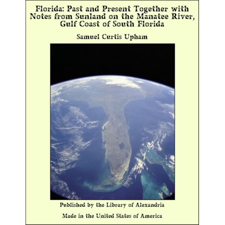 Florida: Past and Present Together with Notes from Sunland on the Manatee River, Gulf Coast of South Florida - (Sunland Store)