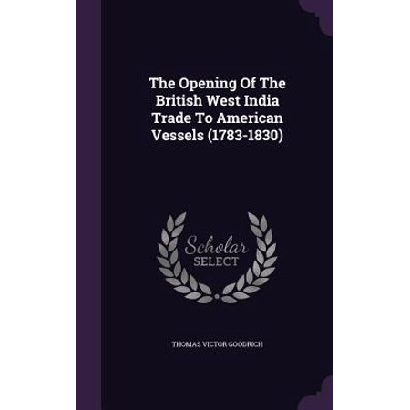 Trading Vessels - The Opening of the British West India Trade to American Vessels (1783-1830)