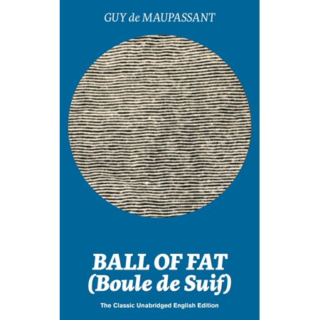 Ball of Fat (Boule de Suif) – The Classic Unabridged English Edition - -