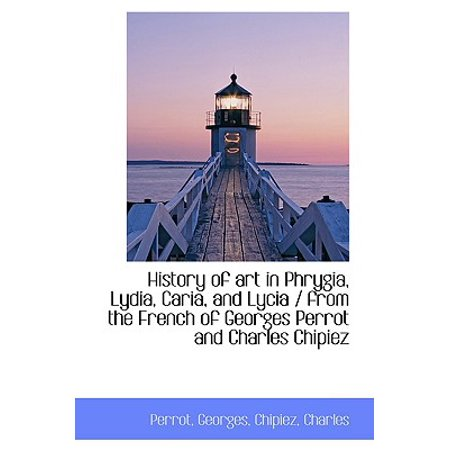 History of Art in Phrygia, Lydia, Caria, and Lycia / From the French of Georges Perrot and Charles C