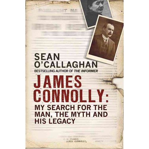 James Connolly : My Search for the Man, the Myth and His Legacy