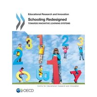 Educational Research and Innovation Schooling Redesigned : Towards Innovative Learning Systems