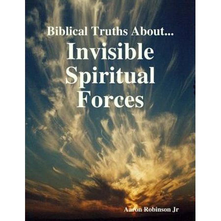 Biblical Truths About: Invisible Spiritual Forces - (Invisible Forces)