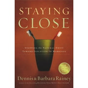 Staying Close: Stopping the Natural Drift Toward Isolation in Marriage (Paperback)
