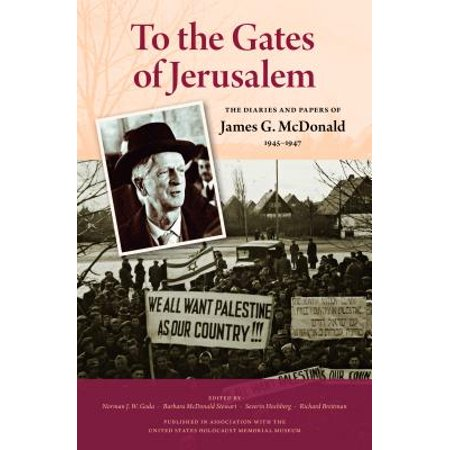 Jerusalem Gate - To the Gates of Jerusalem : The Diaries and Papers of James G. McDonald, 1945-1947