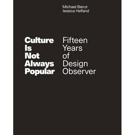 Culture Is Not Always Popular : Fifteen Years of Design Observer