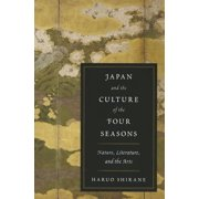 Japan and the Culture of the Four Seasons : Nature, Literature, and the Arts