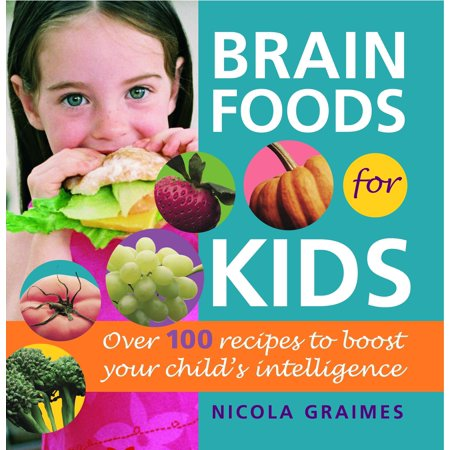 Brain Foods for Kids : Over 100 Recipes to Boost Your Child's Intelligence: A Cookbook (Easy Medieval Food Recipes For Kids)