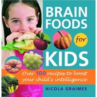 Brain Foods for Kids : Over 100 Recipes to Boost Your Child's Intelligence: A Cookbook