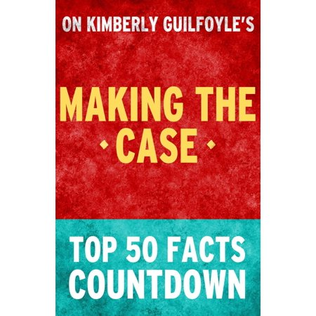 Making the Case: Top 50 Facts Countdown - eBook (Top 50 Boarding Schools In The Us)