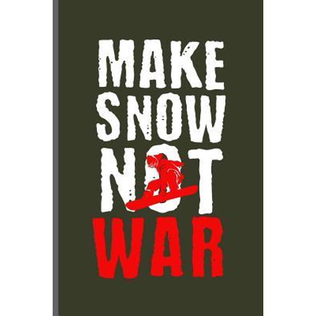 Make Snow Not War: Winter Sports Snowboarding, Skiing notebooks gift (6x9) Lined notebook to write in