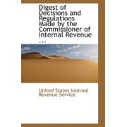 Digest of Decisions and Regulations Made by the Commissioner of Internal Revenue ...