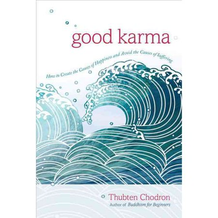 Good Karma  How To Create The Causes Of Happiness And Avoid The Causes Of Suffering