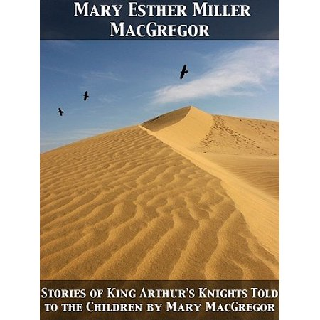 Stories of King Arthur's Knights Told to the Children by Mary MacGregor - eBook](Knights For Children)