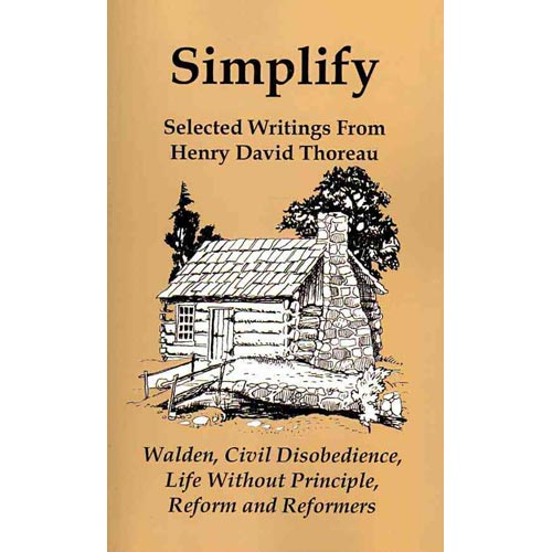 Simplify : Selected Writings from Henry David Thoreau; Walden, Civil Disobedience, Life Without Principle, Reform and Reformers