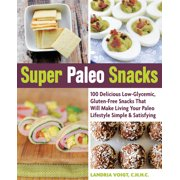 Super Paleo Snacks: 100 Delicious Low-Glycemic, Gluten-Free Snacks That Will Make Living Your Paleo Lifestyle Simple & Satisfying (Paperback)