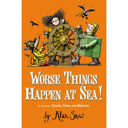 Worse Things Happen at Sea! : A Tale of Pirates, Poison, and Monsters](Pirate Things)