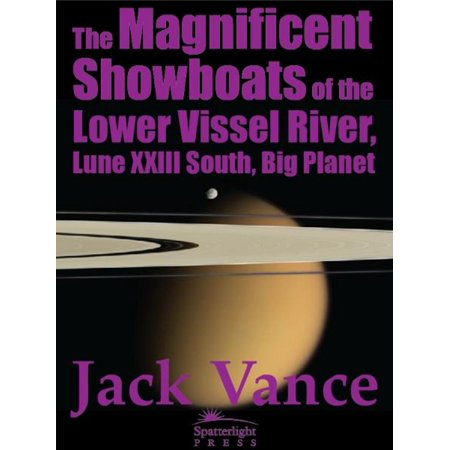 The Magnificent Showboats of the Lower Vissel River, Lune XXIII South, Big Planet -