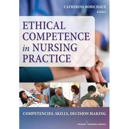 Ethical Competence in Nursing Practice - eBook (Legal And Ethical Issues In Medical Practice)