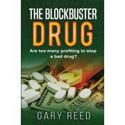 The Blockbuster Drug : Are Too Many Profiting to Stop a Bad Drug?