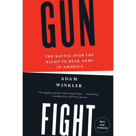 Gunfight : The Battle Over the Right to Bear Arms in