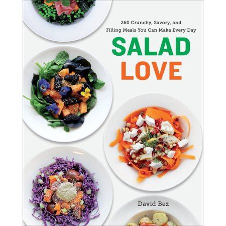 Salad Love : Crunchy, Savory, and Filling Meals You Can Make Every