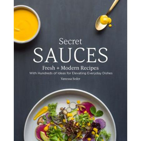 Secret Sauces : Fresh and Modern Recipes, with Hundreds of Ideas for Elevating Everyday Dishes](Secret Pal Gift Ideas For Halloween)