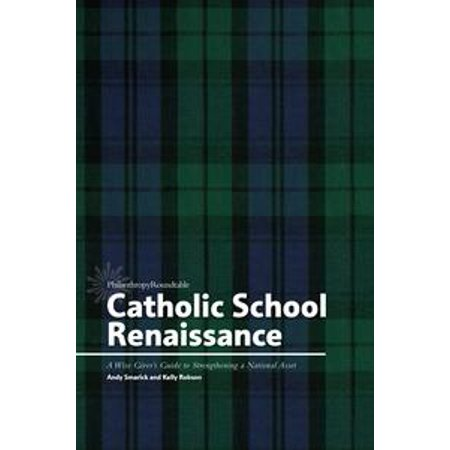 Catholic School Renaissance: A Wise Giver's Guide to Strengthening a National Asset - eBook
