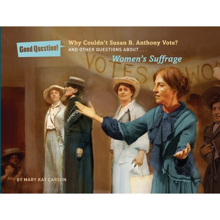 Why Couldn't Susan B. Anthony Vote? : And Other Questions about Women's