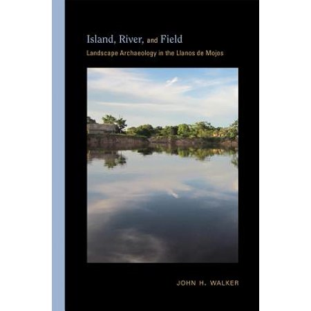 - Island, River, and Field : Landscape Archaeology in the Llanos de Mojos