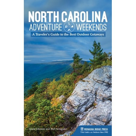 North Carolina Adventure Weekends : A Traveler's Guide to the Best Outdoor