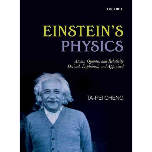 Einstein's Physics: Atoms, Quanta, and Relativity: Derived, Explained, and Appraised