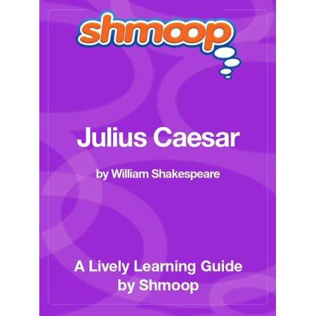 Shmoop Literature Guide: Julius Caesar - eBook (Julius Caesar Literature Guide 2006 Secondary Solutions)