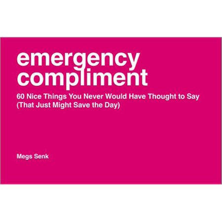 Emergency Compliment : 60 Nice Things You Never Would Have Thought to Say (That Just Might Save the