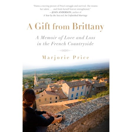 A Gift from Brittany : A Memoir of Love and Loss in the French