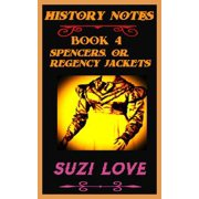 Spencers or Regency Jackets: History Notes Book 4 - eBook